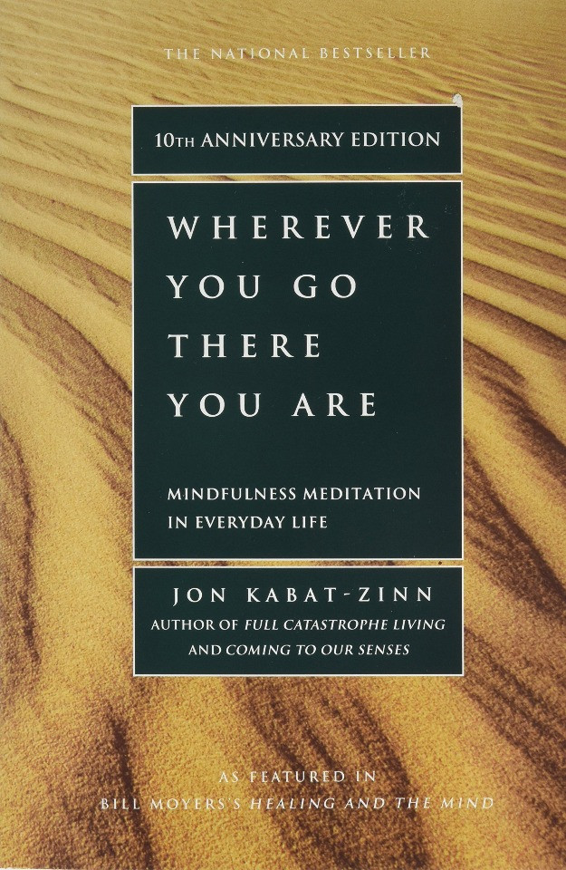 Wherever You Go, There You Are: Mindfulness Meditation in Everyday Life by John Kabat-Zinn