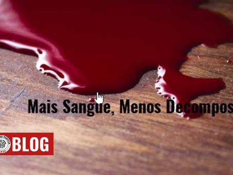 Mais sangue, menos decomposição