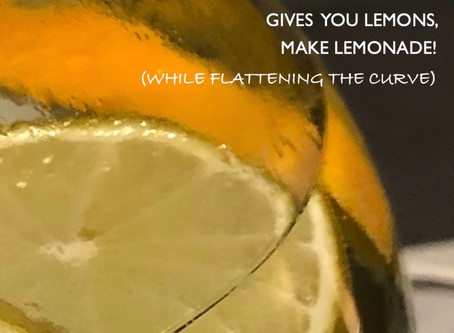 WHEN LIFE GIVES YOU LEMONS, MAKE LEMONADE! (WHILE FLATTENING THE CORONA CURVE) 3 KRISEN TIPPS