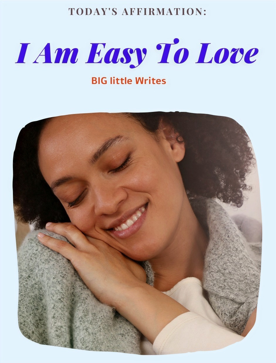Daily Affirmation: I am easy to love