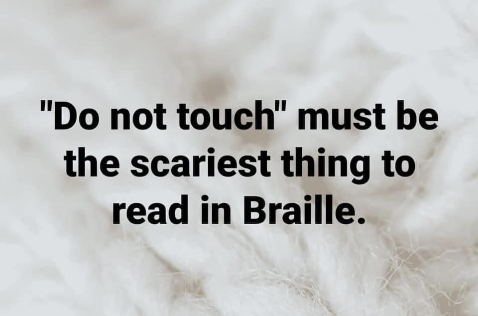 Do not touch scariest thing to read in Braille meme