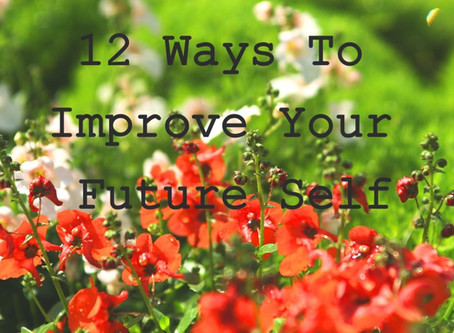 12 Ways To Improve Your Future Self
