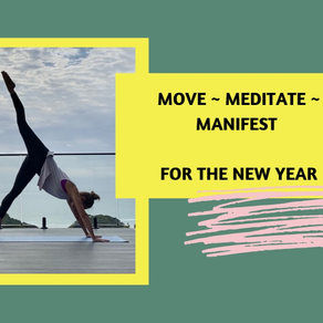 Join me online for a 75 minute New Year's session: Move ~ Meditate ~ Manifest