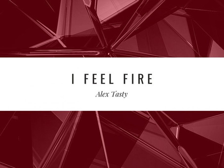 """""""I Feel Fire"""" Alex Tasty delivers"""
