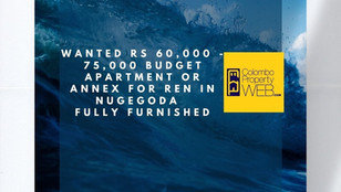 Wanted Rs 60,000 - 75,000 Budget Apartment or Annex for Rent in Nugegoda | Fully Furnished