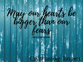 Cultivating Respect: May our hearts be bigger than our fear