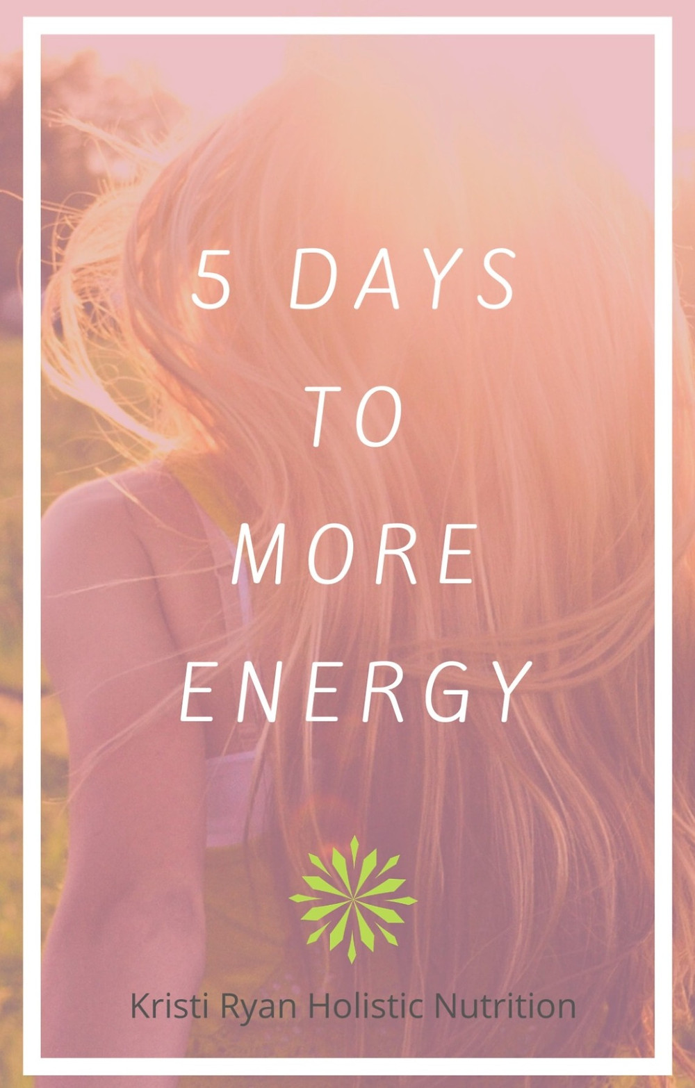 Caption on picture reads 5 Days to more energy. Green logo for Kristi Ryan Holistic Nutrition
