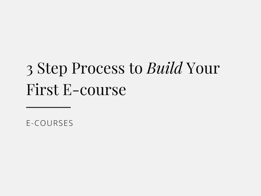3 Step Process to Build Your First E-course