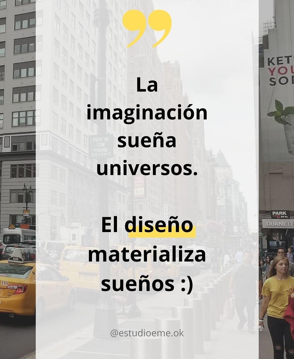 """Texto que dice: """"La imaginación sueña universos. El diseño materializa sueños."""" con fonde d ela ciudad de Nueva York""""."""