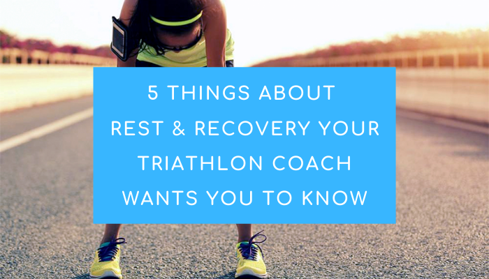 5 Things About Rest & Recovery Your Triathlon Coach Wants You To Know