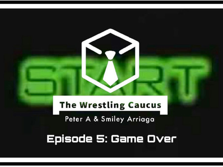 The Wrestling Caucus Episode 5: Game Over