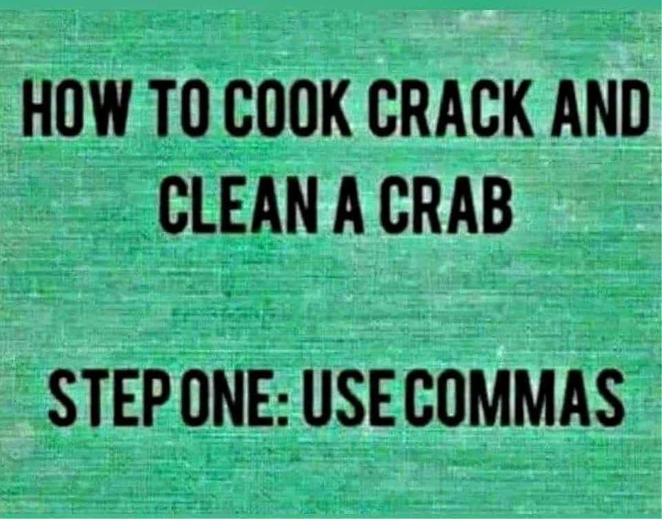 How to cook crack & clean a crab. Step One: use commas Meme & Many More Memes!