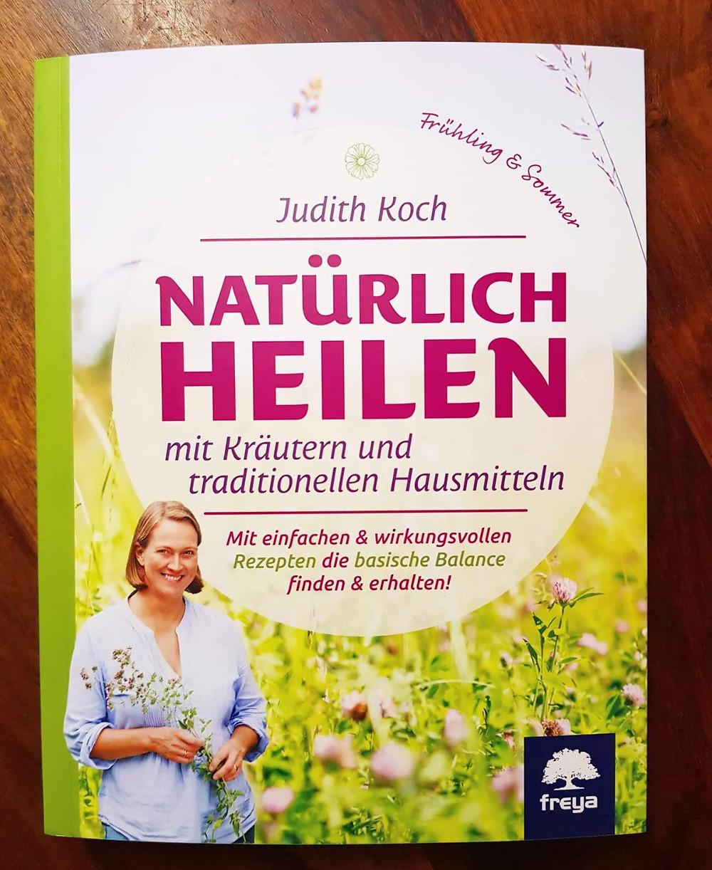 """Natürlich heilen mit Kräutern und traditionellen Hausmitteln"""" von Judith Koch"""