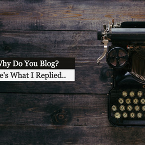 """Why Do You Blog?"", Someone Asked. Here's What I Replied.."