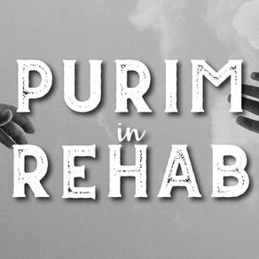 PURIM IN REHAB