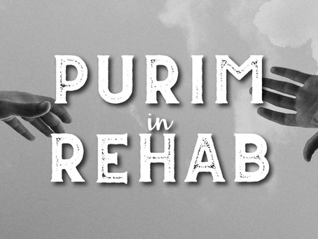 PURIM IN REHAB