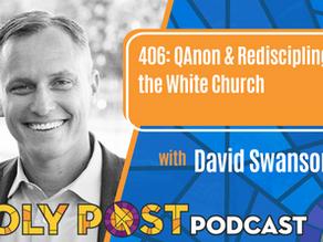 406: QAnon & Rediscipling the White Church with David Swanson