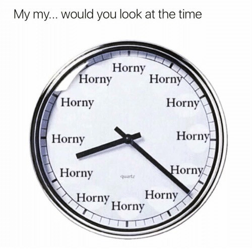 My my look at what time it is Horny Clock Meme