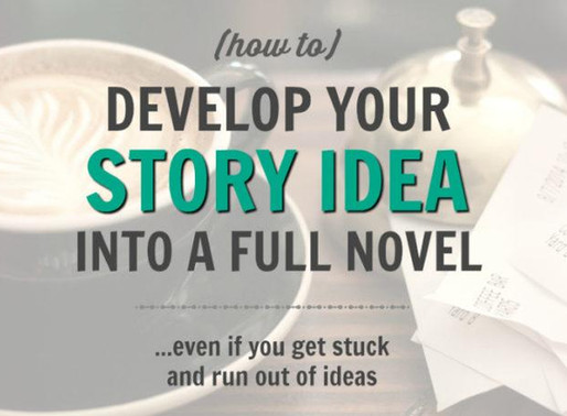 How To Develop Your Story Idea Into a Novel (even if you get stuck)