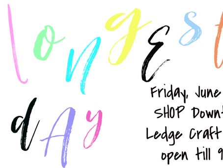 This Friday - Longest Day of the Year - Shop at LCL 'till 9pm!