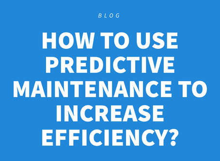 HOW TO USE PREDICTIVE MAINTENANCE TO INCREASE EFFICIENCY?