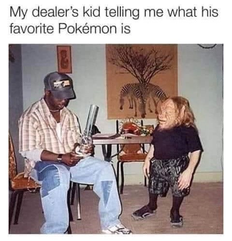 Drug Memes - The Dealer's Kid Telling Me What His Favorite Pokémon Is
