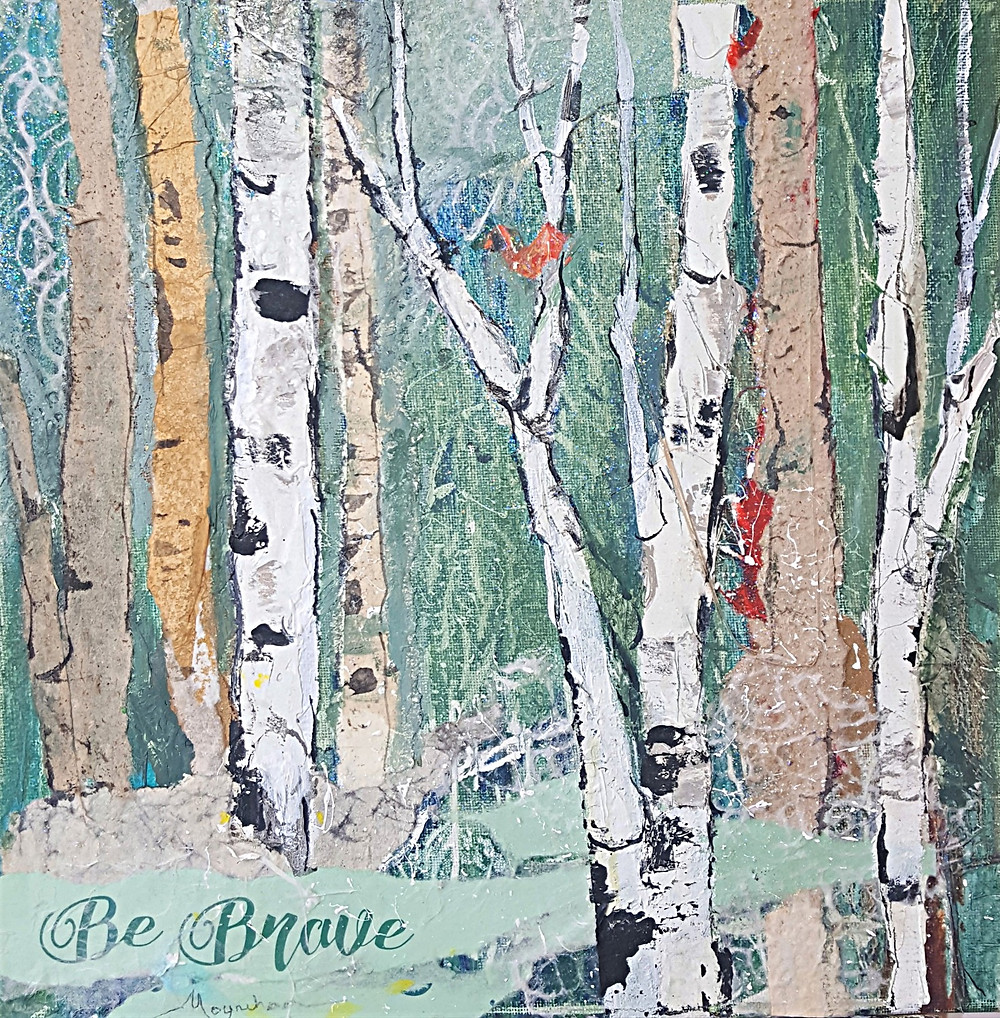 Winter birch trees in blue with mixed media collage. Wise words: Be brave for inspiration on art. Original by Kate Moynihan artist.