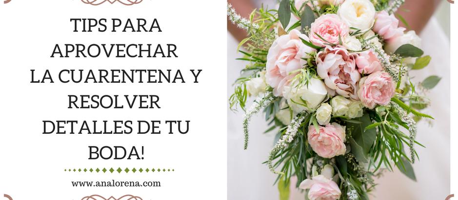 Tips para aprovechar la cuarentena y resolver detalles de tu boda!