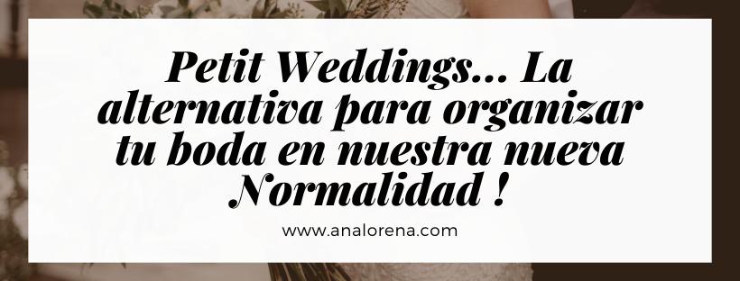 Petit Weddings... La alternativa para organizar tu boda en nuestra nueva Normalidad!