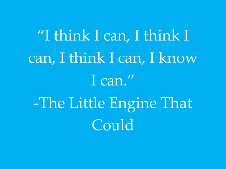 """I think I can, I think I can, I know I can"""