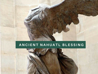 Ancient Nahuatl Blessing