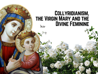 Collyridianism, the Virgin Mary and the Divine Feminine