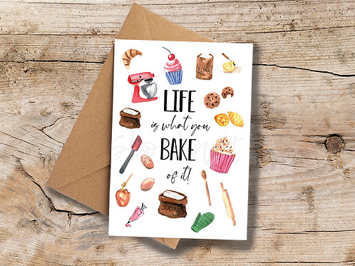 Life is what you Bake it! A6 Greetings Card