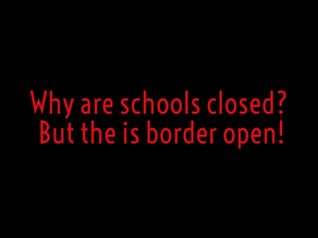 Why are schools closed? But the border is open!
