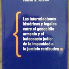 """""""Las interrelaciones históricas y legales entre el Genocidio Armenio y el Holocausto Judío. De la impunidad a  la justicia redistributiva"""""""", Vahakn Dadrian"""