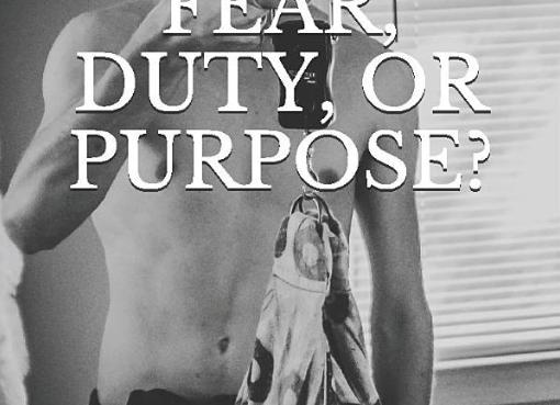 Fear, Duty, or Purpose