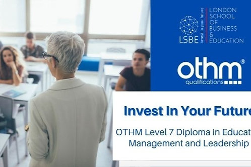OTHM LEVEL 7 DIPLOMA IN EDUCATION MANAGEMENT AND LEADERSHIP, 120 credits
