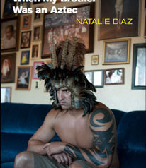 Review: The Apocalyptic Visions of Natalie Diaz:  When My Brother was an Aztec