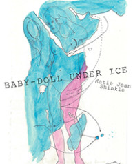 Chapbook Review: Baby-Doll Under Ice by Katie Jean Shinkle