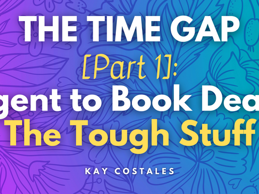 THE TIME GAP [Part 1]: Agent to Book Deal - The Tough Stuff