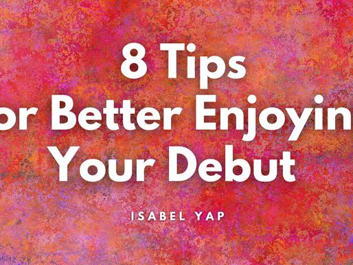 8 Tips for Better Enjoying Your Debut