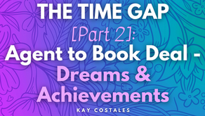 THE TIME GAP [Part 2]: Agent to Book Deal - Dreams & Achievements