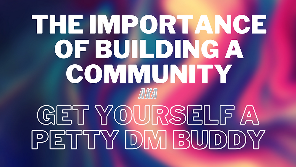 The Importance of Building A Community - AKA Get yourself a Petty DM Buddy on a blurred colorful background.