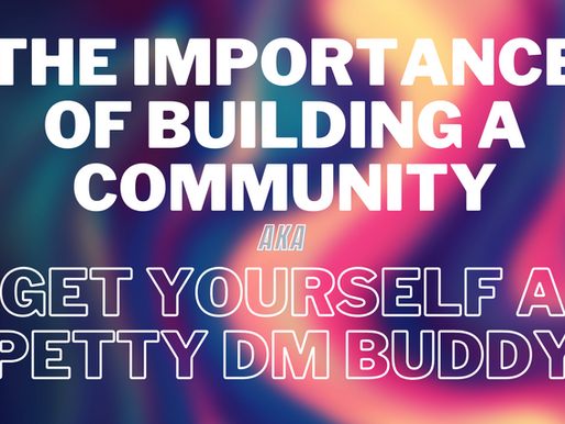 The Importance of Building A Community - AKA Get yourself a Petty DM Buddy