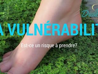 La vulnérabilité...  Est-ce un risque à prendre?