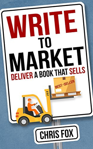 Book cover for Chris Fox's Write to Market: Deliver a Book that Sells