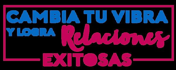 CAMBIA TU VIDA Y LOGRA RELACIONES EXITOS