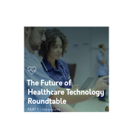 Future of Healthcare Technology Roundtable - COVID-19 Special Edition