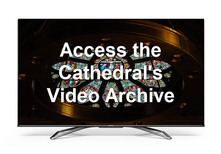Access the Cathedral's Video Archive from Cathedral TV