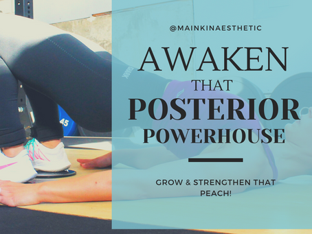 Let's wake up that Posterior Power House!